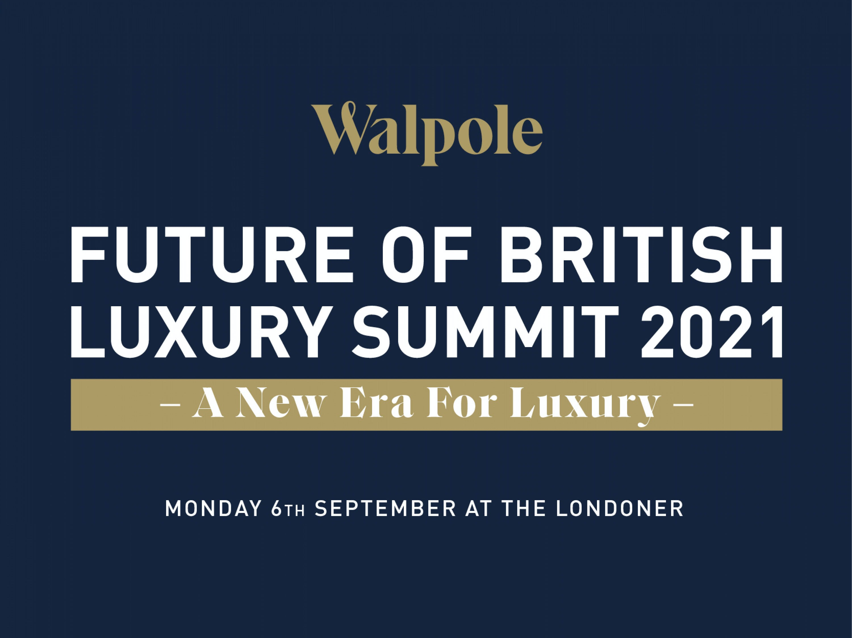 Walpole Future of British Luxury Summit 2021