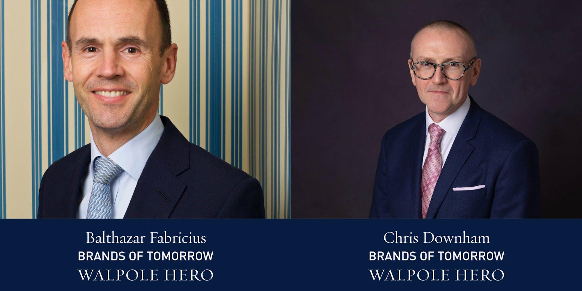 The Walpole Power List  The Heroes: Balthazar Fabricius & Chris Downham, Co-Chairs, Brands of Tomorrow